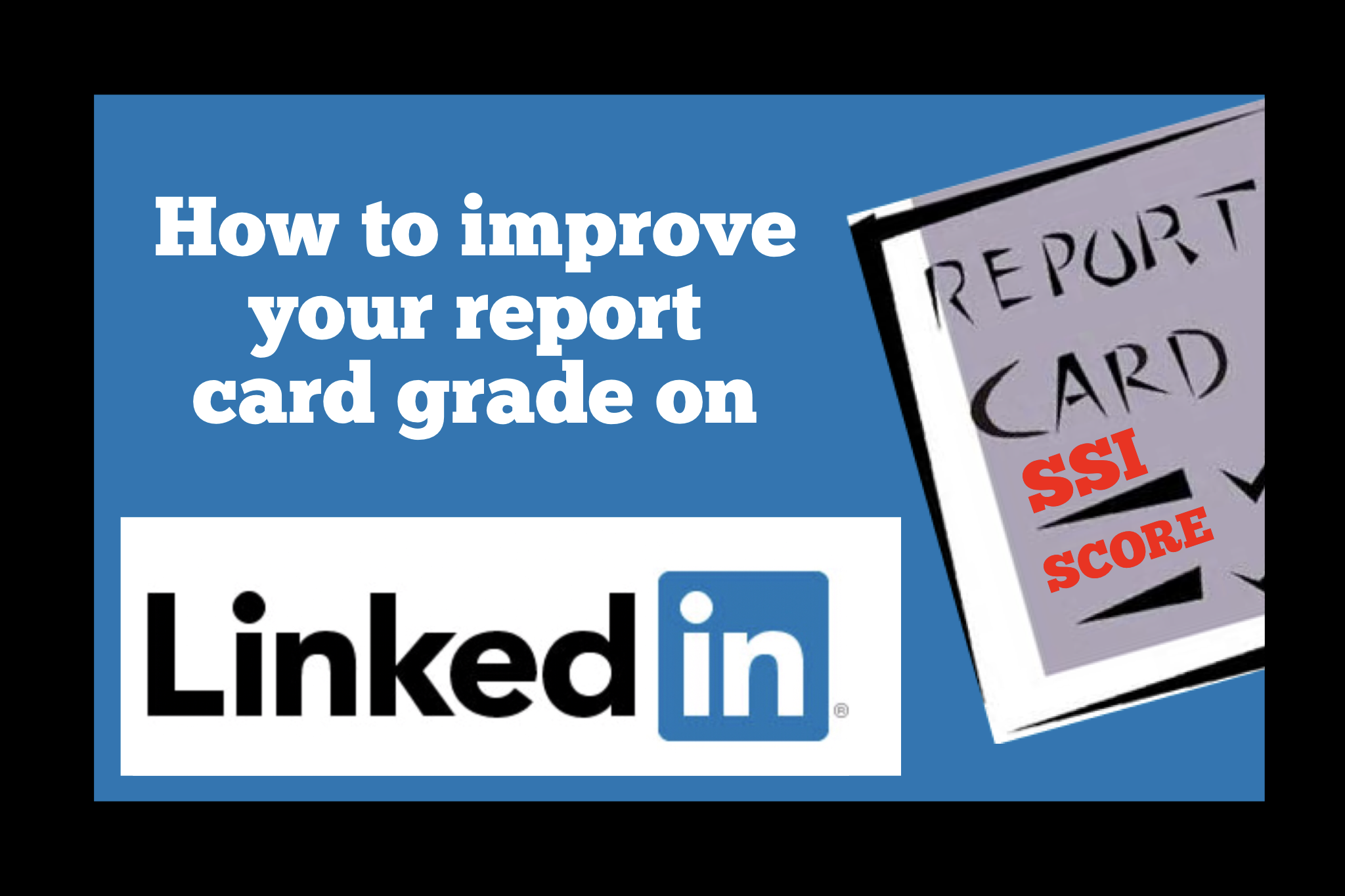 "How to Improve Your ""Report Card Grade"" on LinkedIn"