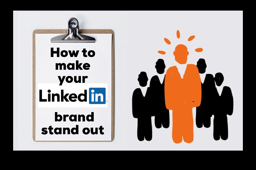 How to Make Your LinkedIn Brand Stand Out