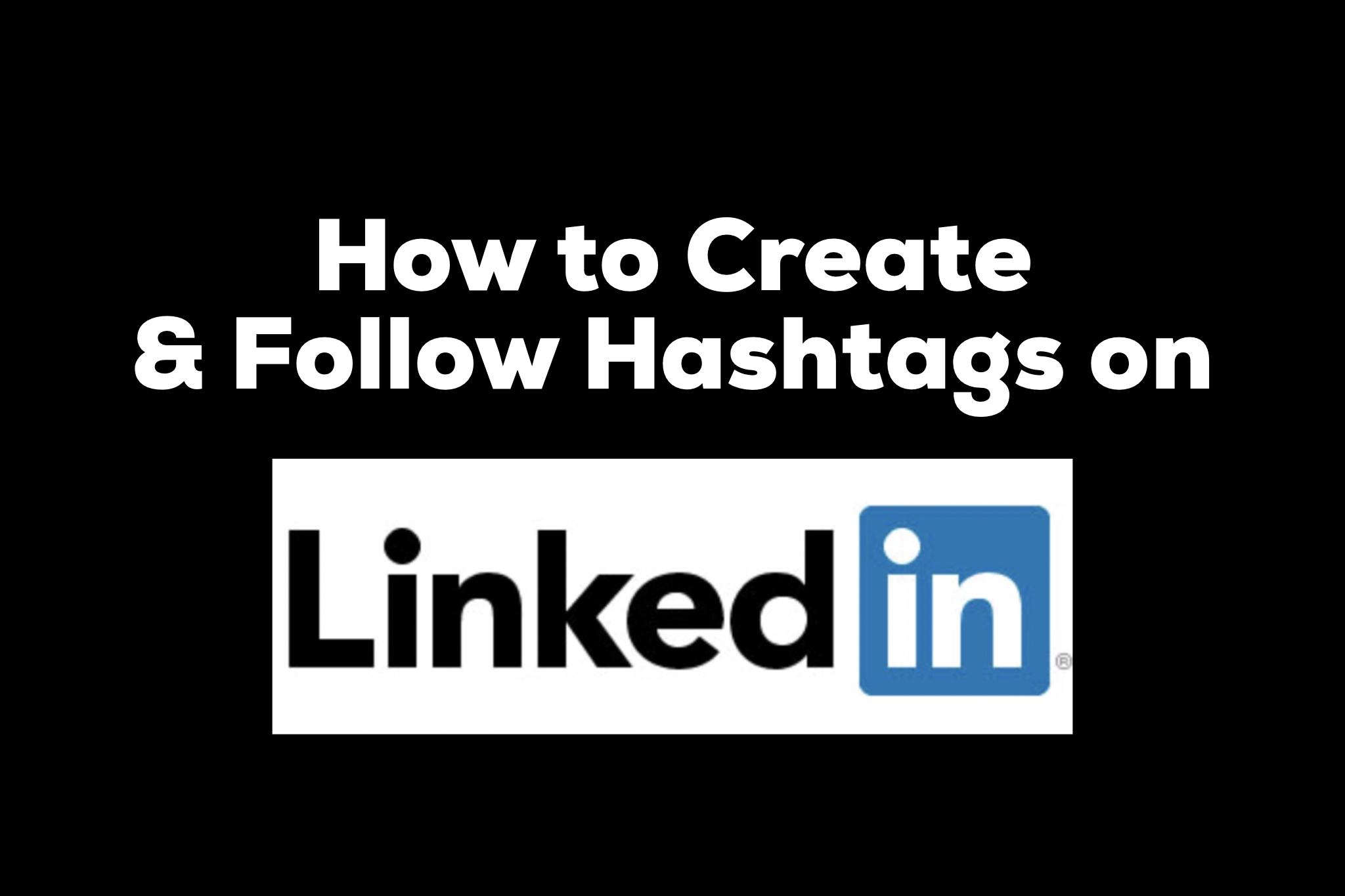 How to Create & Follow Hashtags on LinkedIn