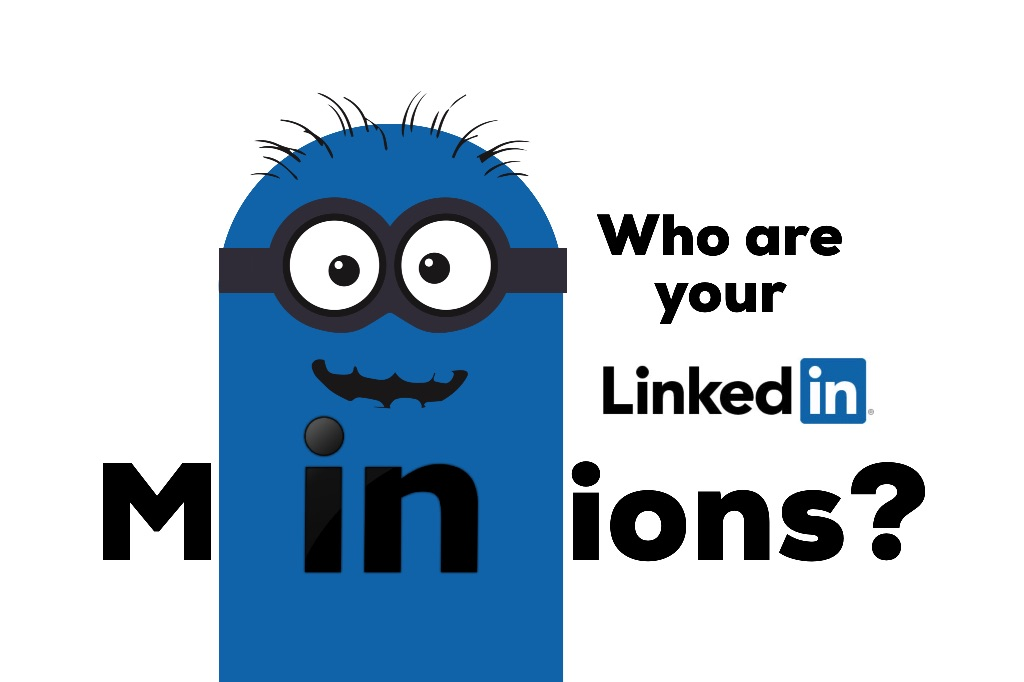 How to Know Your LinkedIn Minions