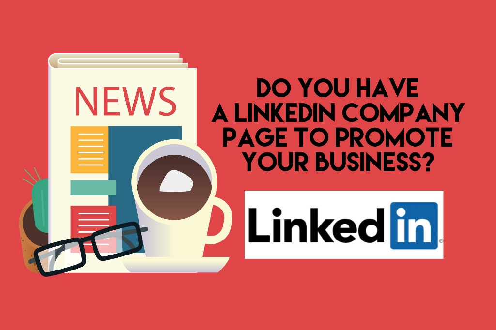 Do you have a LinkedIn Company Page to Promote Your Business?