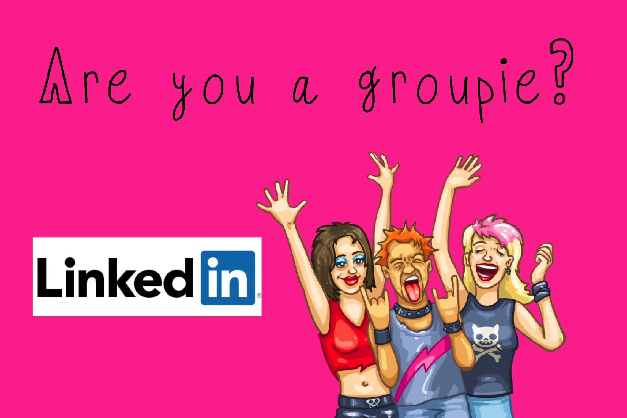 Want to be a LinkedIn groupie?