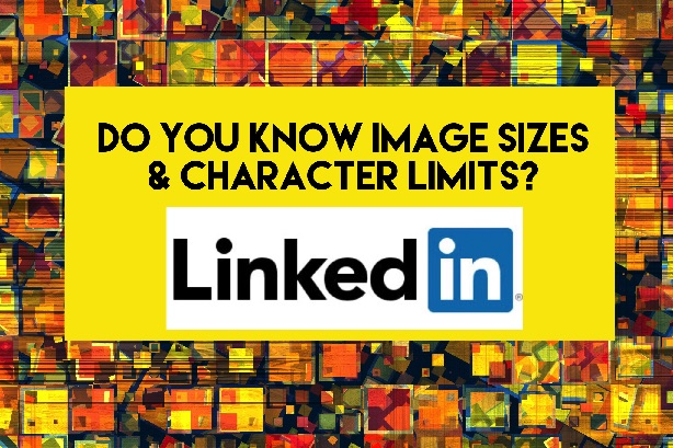 Do You Know the LinkedIn Image Sizes & Character Limits?