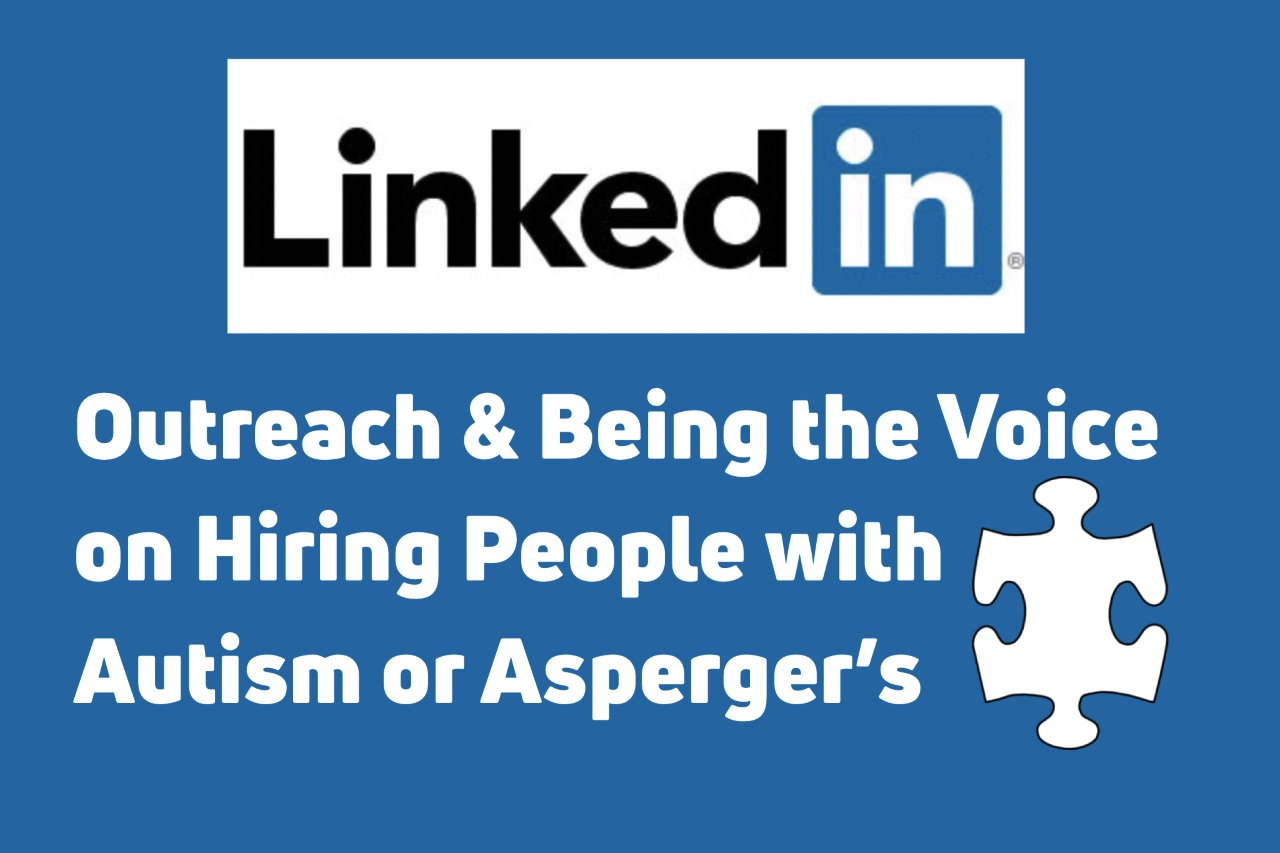 LinkedIn Outreach & Being the Voice on Hiring People with Autism or Asperger's