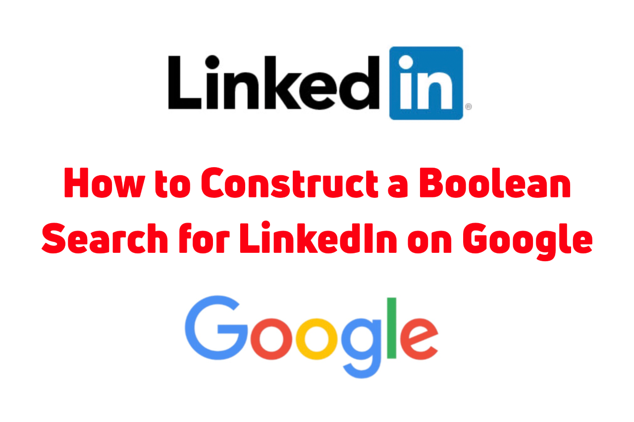 How to Construct a Boolean Search for LinkedIn on Google