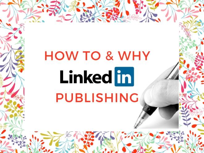 How to & Why LinkedIn Publishing