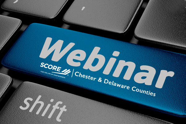 SCORE Chester & Delaware Counties Announces Free July Webinars to Help Small Businesses