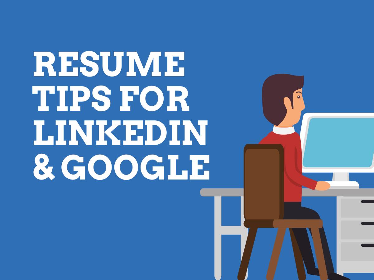 Resume Tips for LinkedIn & Google